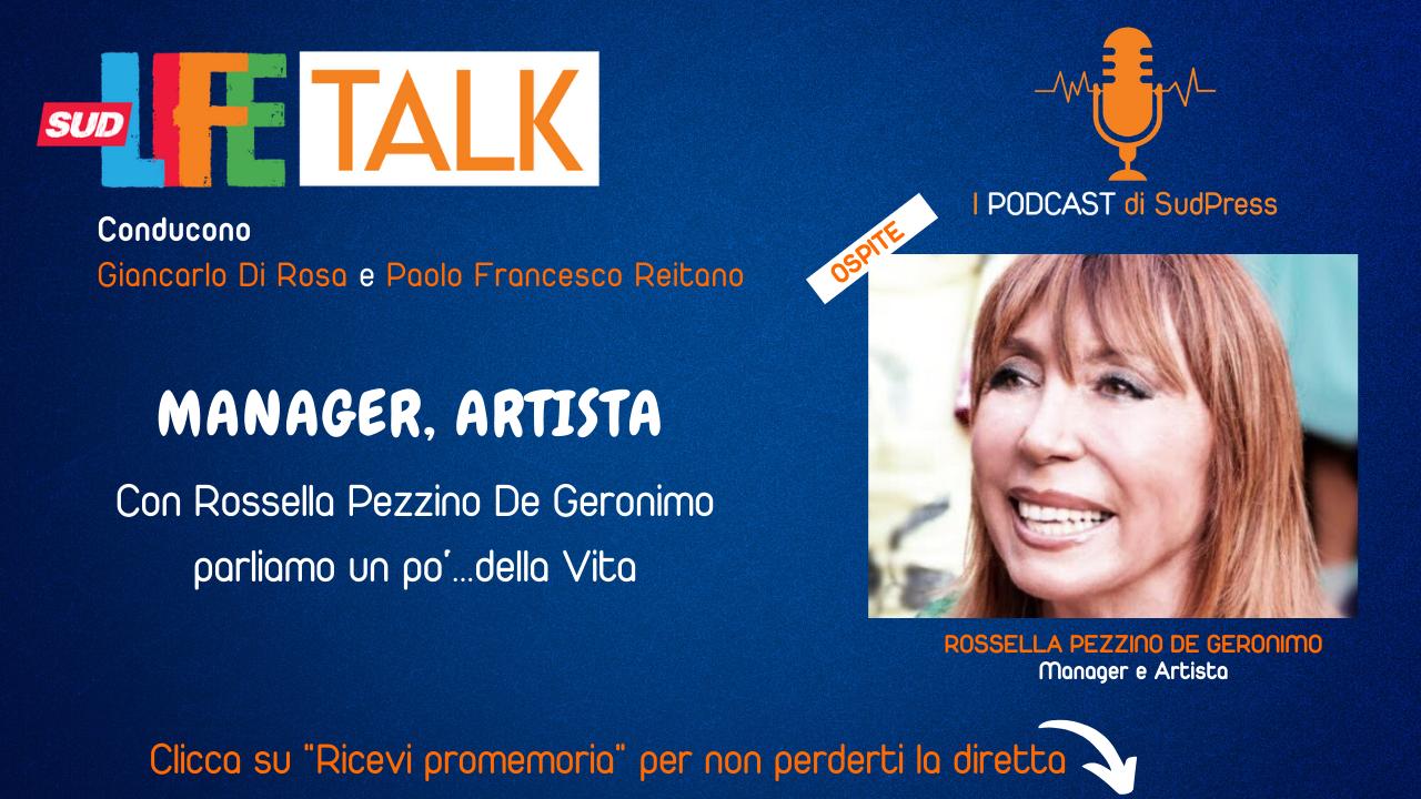 Sud Life Talk – Manager, artista: con Rossella Pezzino De Geronimo parliamo un po'… della Vita